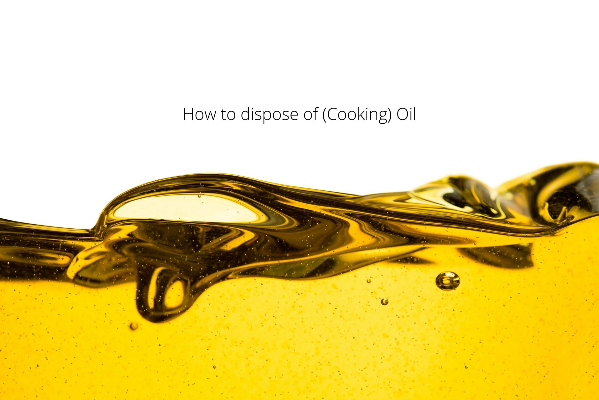 How to dispose of (Cooking) Oil